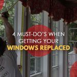 4 Must-Do's When Getting Your Windows Replaced