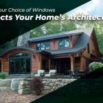 How Your Choice of Windows Affects Your Home's Architecture